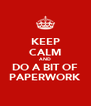 KEEP CALM AND DO A BIT OF PAPERWORK - Personalised Poster A4 size