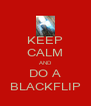 KEEP CALM AND DO A BLACKFLIP - Personalised Poster A4 size