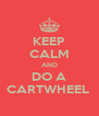 KEEP CALM AND DO A CARTWHEEL  - Personalised Poster A4 size