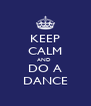 KEEP CALM AND  DO A DANCE - Personalised Poster A4 size