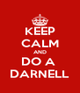 KEEP CALM AND DO A  DARNELL - Personalised Poster A4 size