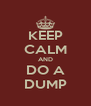 KEEP CALM AND DO A DUMP - Personalised Poster A4 size