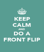 KEEP CALM AND DO A FRONT FLIP - Personalised Poster A4 size