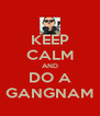 KEEP CALM AND DO A GANGNAM - Personalised Poster A4 size