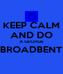 KEEP CALM AND DO A GEORGE BROADBENT  - Personalised Poster A4 size