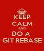 KEEP CALM AND DO A  GIT REBASE - Personalised Poster A4 size