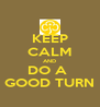 KEEP CALM AND DO A  GOOD TURN - Personalised Poster A4 size