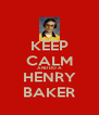 KEEP CALM AND DO A HENRY BAKER - Personalised Poster A4 size