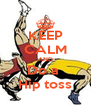 KEEP CALM AND Do a  Hip toss - Personalised Poster A4 size