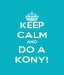 KEEP CALM AND DO A KONY! - Personalised Poster A4 size