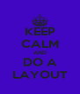 KEEP CALM AND DO A LAYOUT - Personalised Poster A4 size