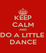 KEEP CALM AND DO A LITTLE  DANCE - Personalised Poster A4 size