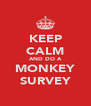 KEEP CALM AND DO A MONKEY SURVEY - Personalised Poster A4 size