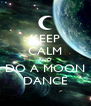 KEEP CALM AND DO A MOON DANCE - Personalised Poster A4 size
