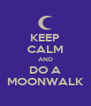 KEEP CALM AND DO A MOONWALK - Personalised Poster A4 size