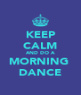 KEEP CALM AND DO A MORNING  DANCE - Personalised Poster A4 size