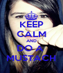 KEEP CALM AND DO A  MUSTACH - Personalised Poster A4 size