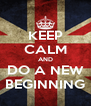 KEEP CALM AND DO A NEW BEGINNING - Personalised Poster A4 size