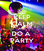 KEEP CALM AND DO A  PARTY - Personalised Poster A4 size