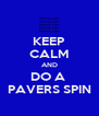 KEEP CALM AND DO A  PAVERS SPIN - Personalised Poster A4 size