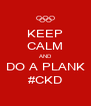 KEEP CALM AND DO A PLANK #CKD - Personalised Poster A4 size