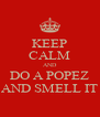 KEEP CALM AND DO A POPEZ AND SMELL IT - Personalised Poster A4 size