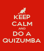 KEEP CALM AND DO A QUIZUMBA - Personalised Poster A4 size