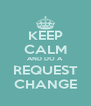 KEEP CALM AND DO A REQUEST CHANGE - Personalised Poster A4 size