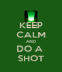 KEEP CALM AND DO A  SHOT - Personalised Poster A4 size