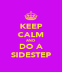 KEEP CALM AND DO A SIDESTEP - Personalised Poster A4 size
