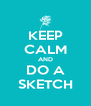 KEEP CALM AND DO A SKETCH - Personalised Poster A4 size