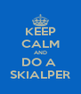 KEEP CALM AND DO A  SKIALPER - Personalised Poster A4 size
