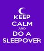 KEEP CALM AND DO A SLEEPOVER - Personalised Poster A4 size