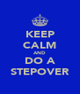 KEEP CALM AND DO A STEPOVER - Personalised Poster A4 size