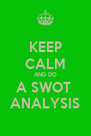 KEEP CALM AND DO A SWOT  ANALYSIS - Personalised Poster A4 size