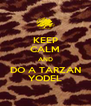 KEEP CALM AND DO A TARZAN YODEL - Personalised Poster A4 size