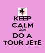 KEEP CALM AND DO A TOUR JETE - Personalised Poster A4 size