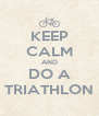 KEEP CALM AND DO A TRIATHLON - Personalised Poster A4 size