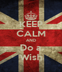 KEEP CALM AND Do a Wish - Personalised Poster A4 size