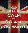 KEEP CALM AND DO ALL YOU WANT;) - Personalised Poster A4 size