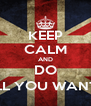 KEEP CALM AND DO ALL YOU WANT ;) - Personalised Poster A4 size