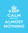 KEEP CALM AND DO ALMOST NOTHING - Personalised Poster A4 size