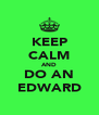 KEEP CALM AND DO AN EDWARD - Personalised Poster A4 size