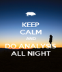 KEEP CALM AND DO ANALYSIS ALL NIGHT - Personalised Poster A4 size