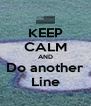 KEEP CALM AND Do another Line - Personalised Poster A4 size