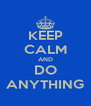 KEEP CALM AND DO ANYTHING - Personalised Poster A4 size