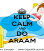 KEEP CALM AND DO ARAAM - Personalised Poster A4 size