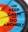 KEEP CALM AND DO  ARCHERY - Personalised Poster A4 size