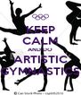 KEEP CALM AND DO ARTISTIC GYMNASTICS - Personalised Poster A4 size