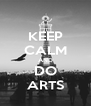KEEP CALM AND DO ARTS - Personalised Poster A4 size